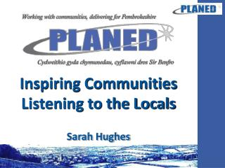 I nspiring Communities Listening to the Locals Sarah Hughes