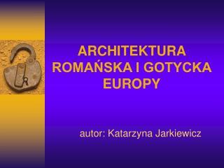 ARCHITEKTURA ROMAŃSKA I GOTYCKA EUROPY