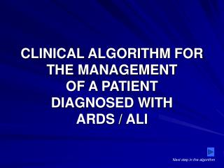 CLINICAL ALGORITHM FOR THE MANAGEMENT  OF A PATIENT  DIAGNOSED WITH  ARDS / ALI