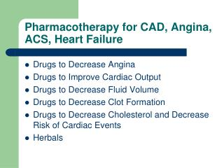 Pharmacotherapy for CAD, Angina, ACS, Heart Failure
