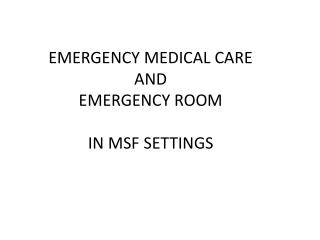 EMERGENCY MEDICAL CARE AND EMERGENCY ROOM IN MSF SETTINGS