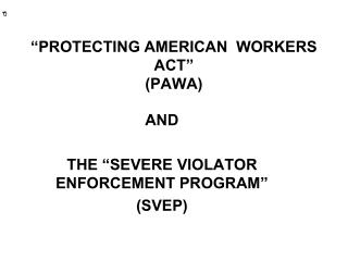 """PROTECTING AMERICAN  WORKERS ACT"" (PAWA)"