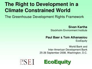 Sivan Kartha     Stockholm Environment Institute Paul Baer  &  Tom Athanasiou        EcoEquity