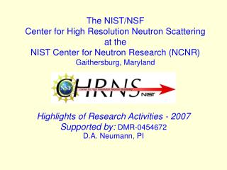 Highlights of Research Activities - 2007 Supported by:  DMR-0454672 D.A. Neumann, PI