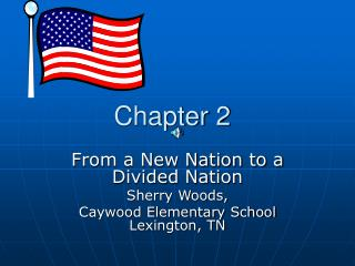 From a New Nation to a Divided Nation Sherry Woods, Caywood Elementary School Lexington, TN