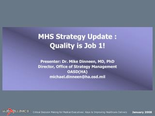 MHS Strategy Update :  Quality is Job 1! Presenter: Dr. Mike Dinneen, MD, PhD