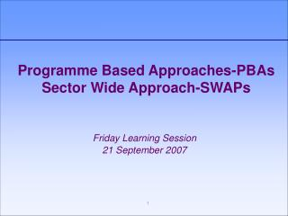 Programme Based Approaches-PBAs Sector Wide Approach-SWAPs