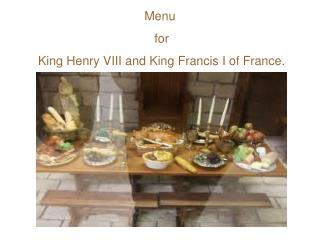 Menu         for  King Henry VIII and King Francis I of France.