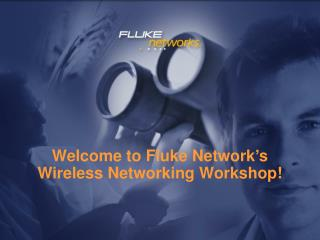 Welcome to Fluke Network's Wireless Networking Workshop!