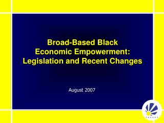 Broad-Based Black  Economic Empowerment: Legislation and Recent Changes
