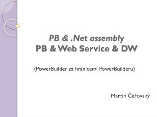 PB & .Net  assembly PB & Web  Service  & DW