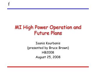 MI High Power Operation and Future Plans