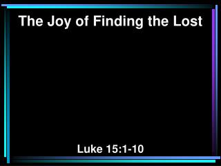 The Joy of Finding the Lost Luke 15:1-10