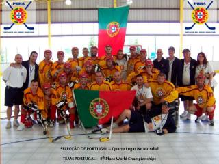 SELEC ÇÃO  DE PORTUGAL – Quarto Lugar No Mundial TEAM PORTUGAL – 4 th  Place World Championships