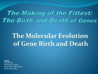 The Making of the Fittest: The Birth and Death  of Genes