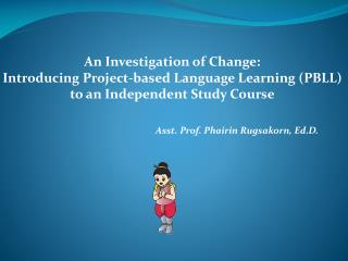 Asst. Prof. Phairin Rugsakorn, Ed.D.