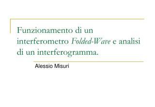 Funzionamento di un interferometro  Folded-Wave  e analisi di un interferogramma.