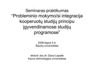 Seminaro objektas – probleminio mokymo/si (PM) integracija/dizainas studijų programose.