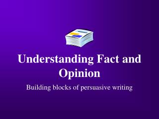 Understanding Fact and Opinion
