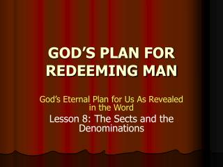 GOD'S PLAN FOR REDEEMING MAN