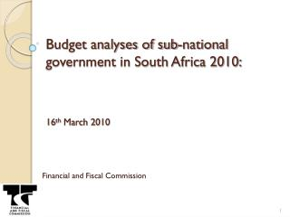 Budget analyses of sub-national government in South Africa 2010:  16 th  March 2010