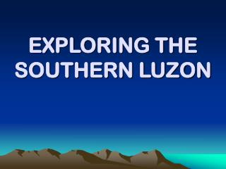 EXPLORING THE SOUTHERN LUZON