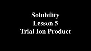 Solubility Lesson 5 Trial Ion Product