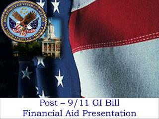 Post – 9/11 GI Bill  Financial Aid Presentation
