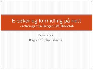 E-bøker og formidling på nett   - erfaringer fra Bergen Off. Bibliotek