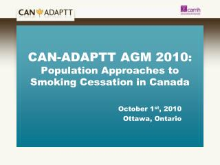 CAN-ADAPTT AGM 2010 : Population Approaches to Smoking Cessation in Canada