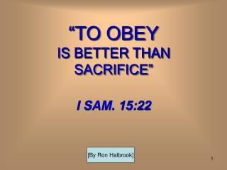 """TO OBEY IS BETTER THAN SACRIFICE"""