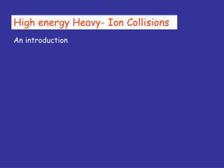 High energy Heavy- Ion Collisions