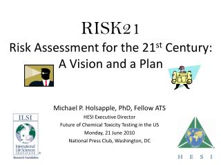 RISK21 Risk Assessment for the 21 st  Century: A Vision and a Plan