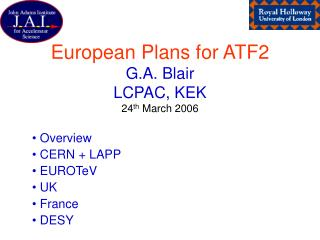 European Plans for ATF2 G.A. Blair LCPAC, KEK 24 th  March 2006