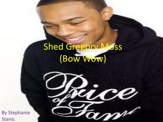 Shed Gregory Moss  (Bow Wow)