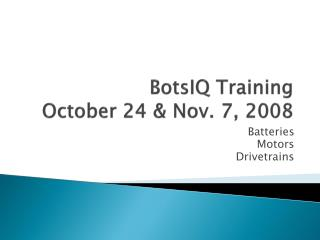 BotsIQ  Training October 24 & Nov. 7, 2008