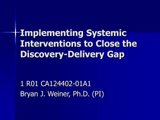Implementing Systemic Interventions to Close the Discovery-Delivery Gap