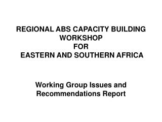 REGIONAL ABS CAPACITY BUILDING WORKSHOP  FOR  EASTERN AND SOUTHERN AFRICA