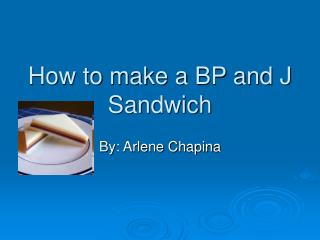 How to make a BP and J Sandwich