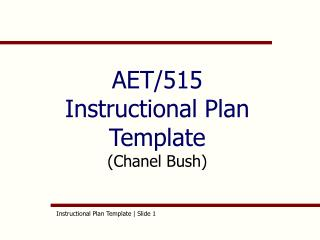 AET/515 Instructional Plan Template  (Chanel Bush)