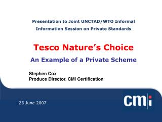 Presentation to Joint UNCTAD/WTO Informal Information Session on Private Standards Tesco Nature's Choice An Example of a
