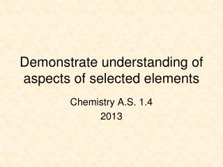 Demonstrate understanding of aspects of selected elements