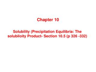 Solubility (Precipitation Equilibria: The solubiloity Product- Section 10.5 (p 326 -332)