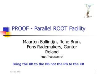PROOF - Parallel ROOT Facility