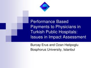 Performance Based Payments to Physicians in Turkish Public Hospitals: Issues in Impact Assessment