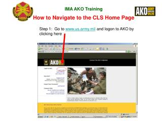 Step 1:  Go to us.army.mil and logon to AKO by clicking here