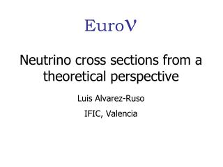 Neutrino cross sections from a theoretical perspective Luis Alvarez-Ruso IFIC, Valencia