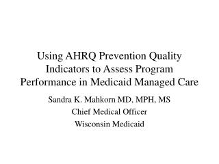 Using AHRQ Prevention Quality Indicators to Assess Program Performance in Medicaid Managed Care