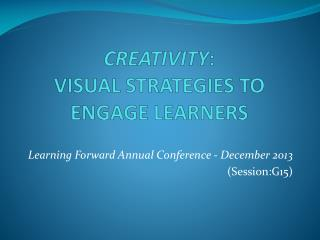 CREATIVITY :  VISUAL  STRATEGIES TO ENGAGE LEARNERS