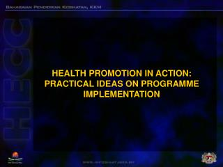 HEALTH PROMOTION IN ACTION: PRACTICAL IDEAS ON PROGRAMME IMPLEMENTATION
